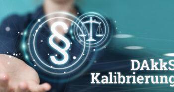 Rechtssicherheit durch DAkkS-Kalibrierung