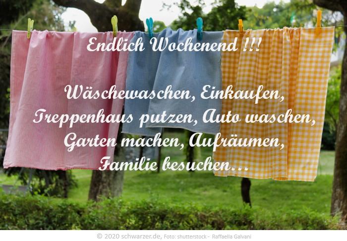 """Wochenend-Spruch: """"Endlich Wochenend !!! Wäschewaschen, Einkaufen, Treppenhaus putzen, Auto waschen, Garten machen, Aufräumen, Familie besuchen…"""""""