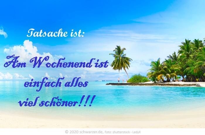 """Wochenend-Spruch: """"Tatsache ist: Am Wochenend ist einfach alles viel schöner!!! """""""